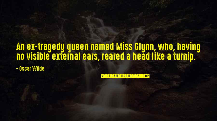 An Ex Quotes By Oscar Wilde: An ex-tragedy queen named Miss Glynn, who, having