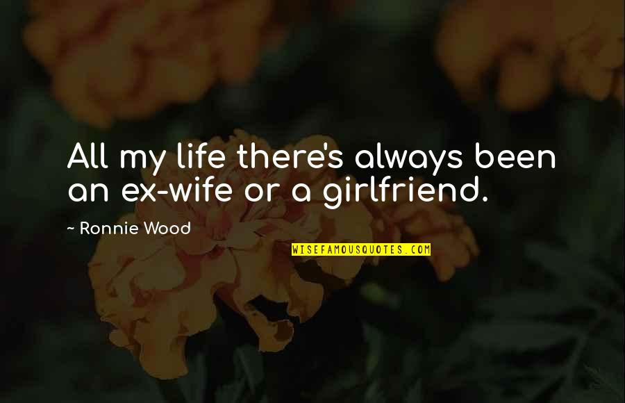 An Ex Quotes By Ronnie Wood: All my life there's always been an ex-wife