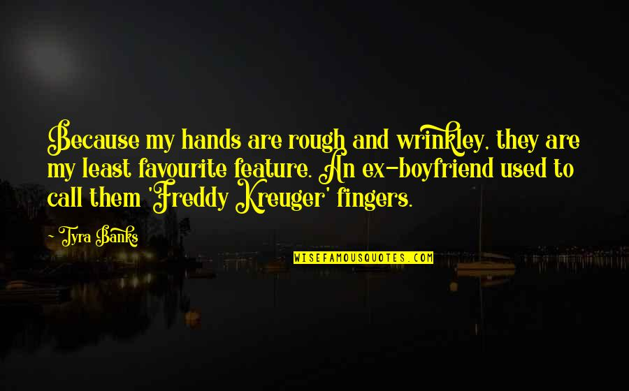 An Ex Quotes By Tyra Banks: Because my hands are rough and wrinkley, they