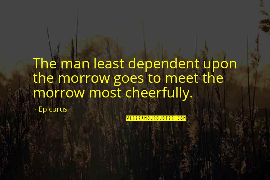 An Ideal Boyfriend Quotes By Epicurus: The man least dependent upon the morrow goes