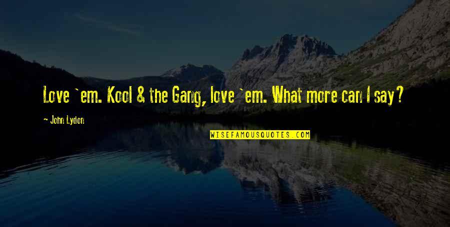 An Ideal Boyfriend Quotes By John Lydon: Love 'em. Kool & the Gang, love 'em.