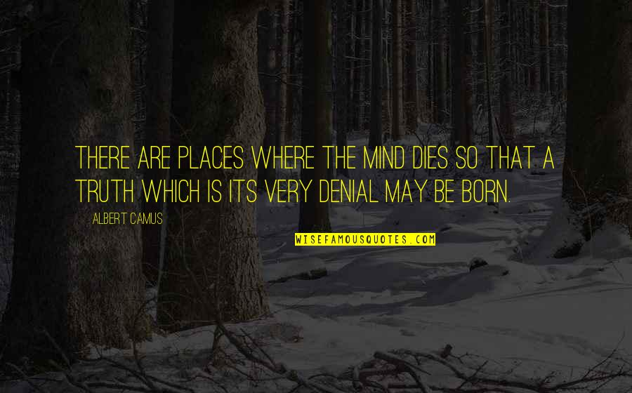 An Incredible Man Quotes By Albert Camus: There are places where the mind dies so