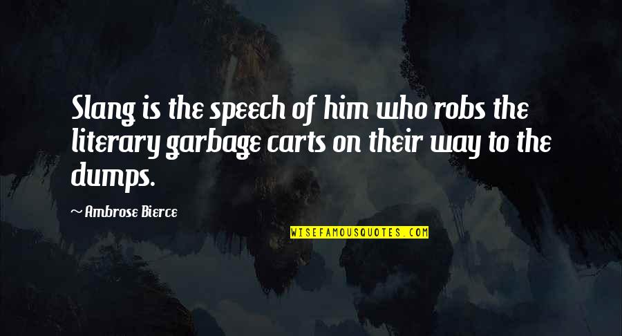 An Incredible Man Quotes By Ambrose Bierce: Slang is the speech of him who robs