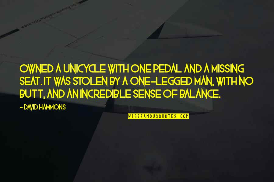 An Incredible Man Quotes By David Hammons: Owned a unicycle with one pedal and a