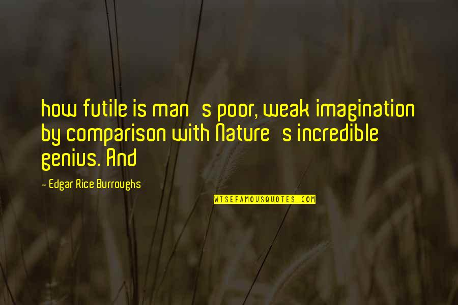 An Incredible Man Quotes By Edgar Rice Burroughs: how futile is man's poor, weak imagination by