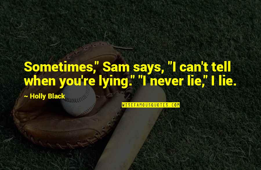 "An Incredible Man Quotes By Holly Black: Sometimes,"" Sam says, ""I can't tell when you're"