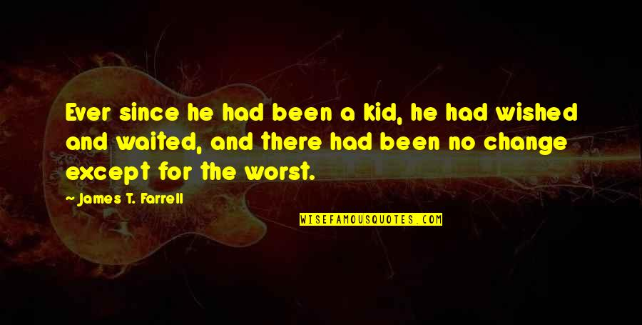 An Incredible Man Quotes By James T. Farrell: Ever since he had been a kid, he