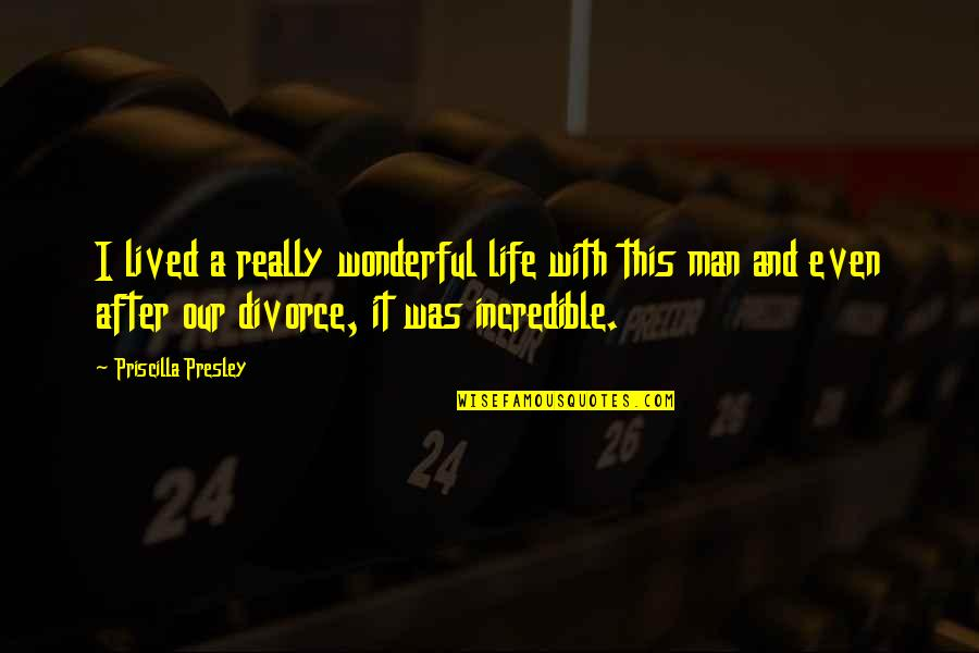 An Incredible Man Quotes By Priscilla Presley: I lived a really wonderful life with this