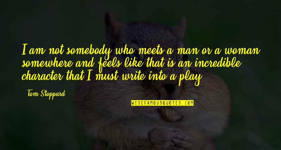 An Incredible Man Quotes By Tom Stoppard: I am not somebody who meets a man