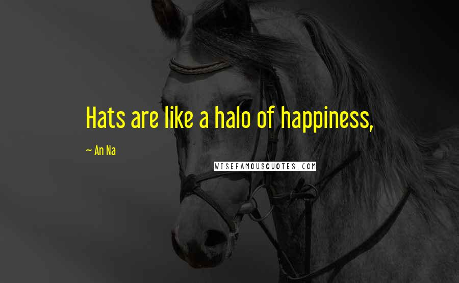 An Na quotes: Hats are like a halo of happiness,