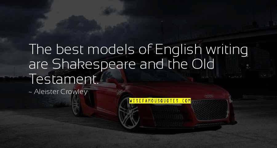 An Old English Quotes By Aleister Crowley: The best models of English writing are Shakespeare