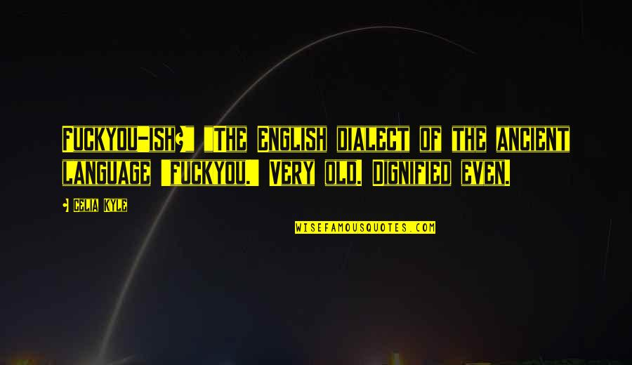 "An Old English Quotes By Celia Kyle: Fuckyou-ish?"" ""The English dialect of the ancient language"