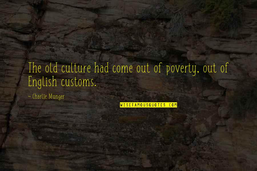 An Old English Quotes By Charlie Munger: The old culture had come out of poverty,