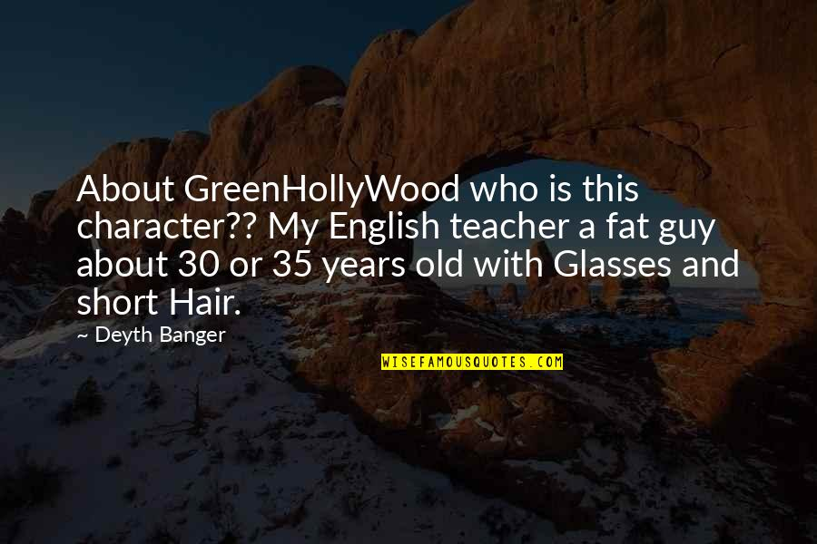 An Old English Quotes By Deyth Banger: About GreenHollyWood who is this character?? My English