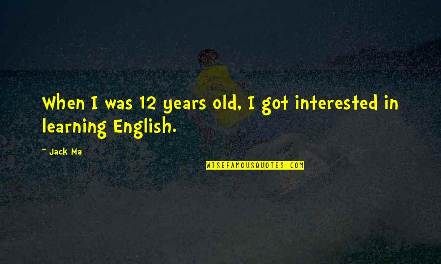 An Old English Quotes By Jack Ma: When I was 12 years old, I got
