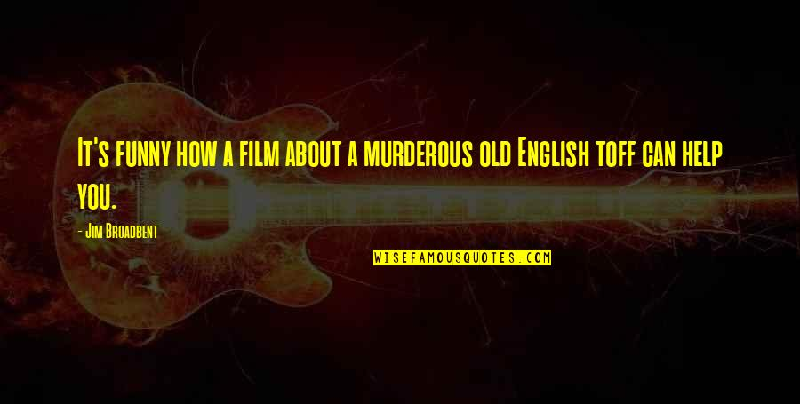 An Old English Quotes By Jim Broadbent: It's funny how a film about a murderous