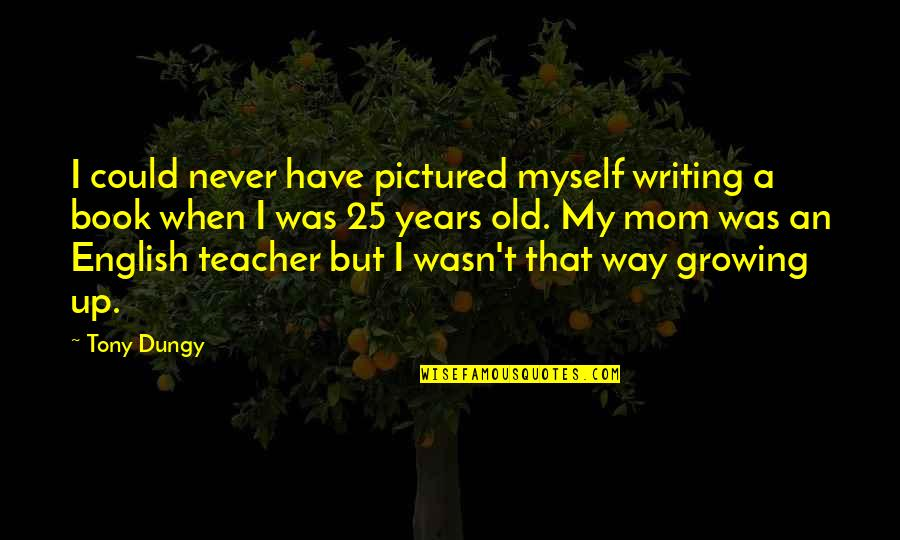 An Old English Quotes By Tony Dungy: I could never have pictured myself writing a
