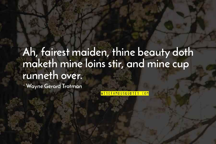 An Old English Quotes By Wayne Gerard Trotman: Ah, fairest maiden, thine beauty doth maketh mine
