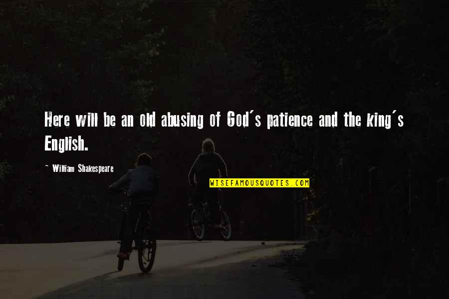 An Old English Quotes By William Shakespeare: Here will be an old abusing of God's