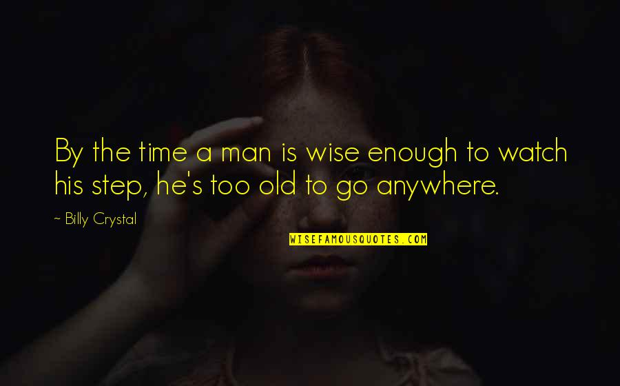An Old Wise Man Quotes By Billy Crystal: By the time a man is wise enough