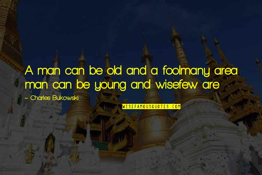 An Old Wise Man Quotes By Charles Bukowski: A man can be old and a foolmany