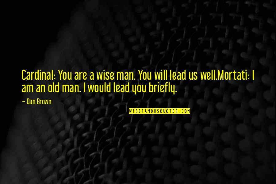 An Old Wise Man Quotes By Dan Brown: Cardinal: You are a wise man. You will
