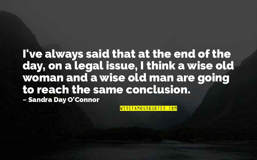 An Old Wise Man Quotes By Sandra Day O'Connor: I've always said that at the end of