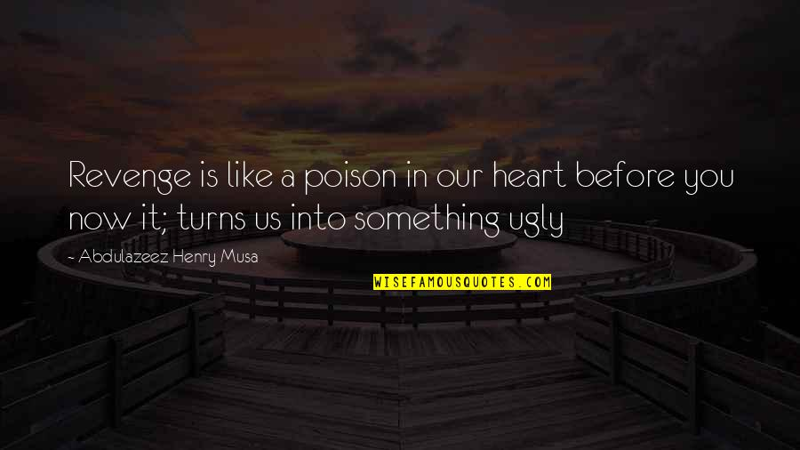 An Ugly Heart Quotes By Abdulazeez Henry Musa: Revenge is like a poison in our heart