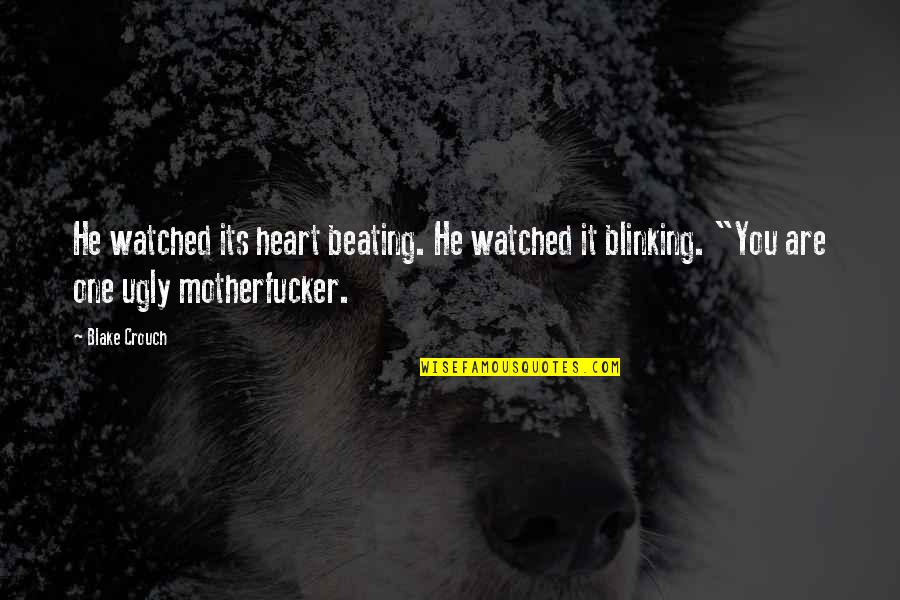 An Ugly Heart Quotes By Blake Crouch: He watched its heart beating. He watched it