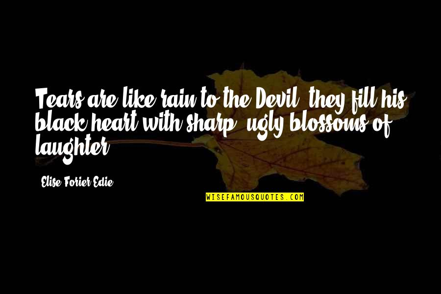 An Ugly Heart Quotes By Elise Forier Edie: Tears are like rain to the Devil: they