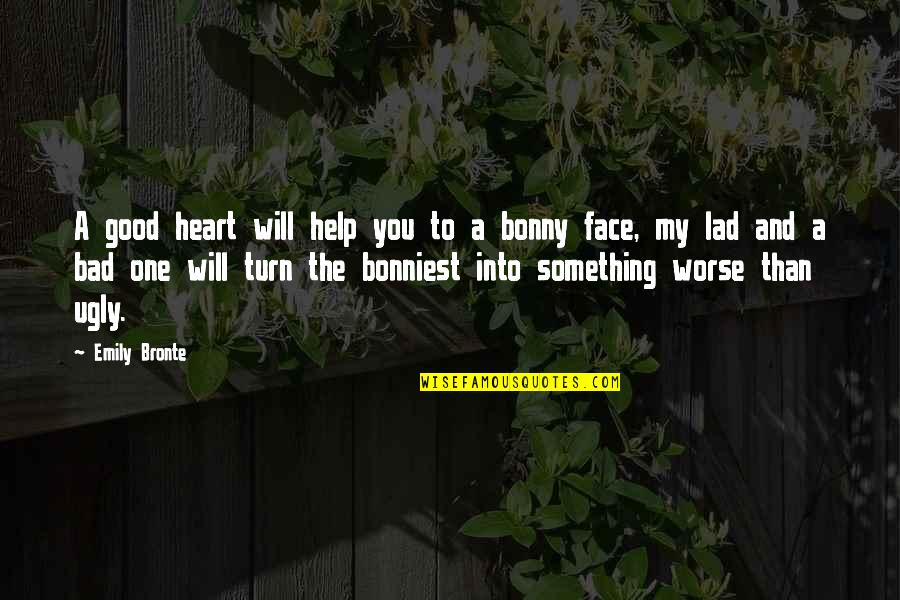 An Ugly Heart Quotes By Emily Bronte: A good heart will help you to a