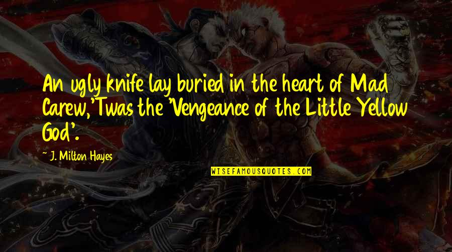 An Ugly Heart Quotes By J. Milton Hayes: An ugly knife lay buried in the heart