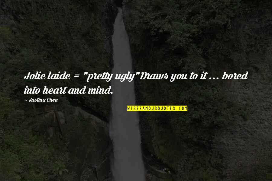 """An Ugly Heart Quotes By Justina Chen: Jolie laide = """"pretty ugly""""Draws you to it"""