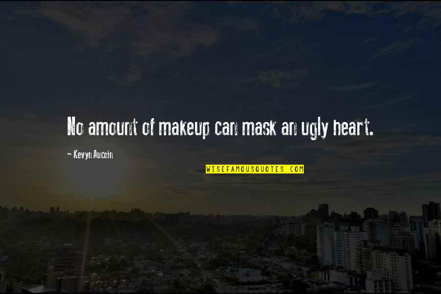 An Ugly Heart Quotes By Kevyn Aucoin: No amount of makeup can mask an ugly