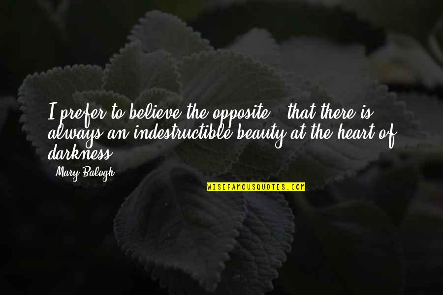An Ugly Heart Quotes By Mary Balogh: I prefer to believe the opposite - that