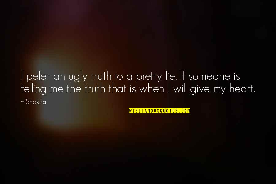 An Ugly Heart Quotes By Shakira: I pefer an ugly truth to a pretty
