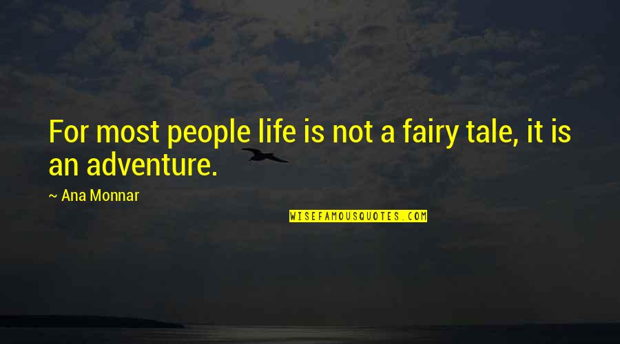 Ana Monnar Quotes By Ana Monnar: For most people life is not a fairy