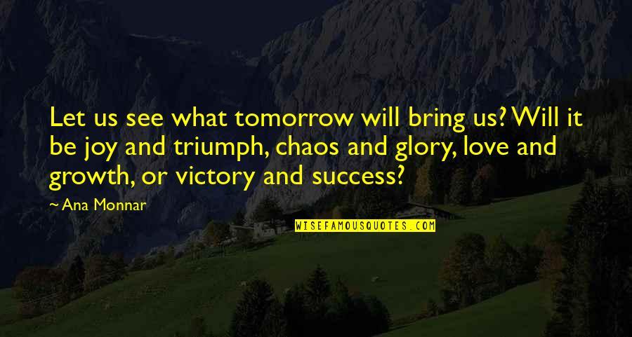 Ana Monnar Quotes By Ana Monnar: Let us see what tomorrow will bring us?