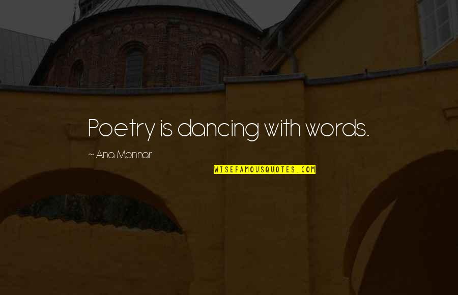 Ana Monnar Quotes By Ana Monnar: Poetry is dancing with words.