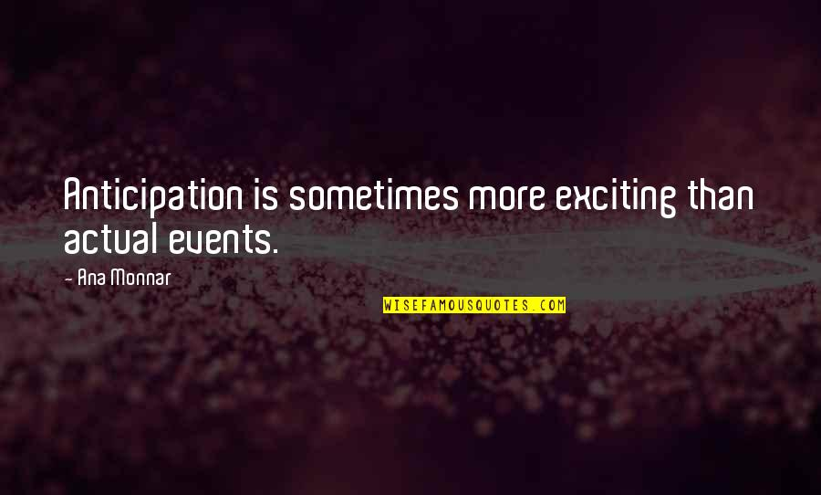 Ana Monnar Quotes By Ana Monnar: Anticipation is sometimes more exciting than actual events.