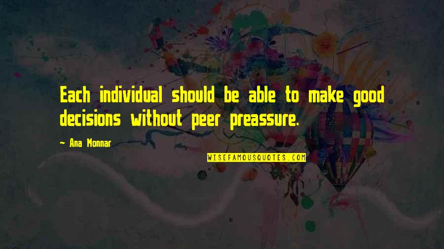 Ana Monnar Quotes By Ana Monnar: Each individual should be able to make good