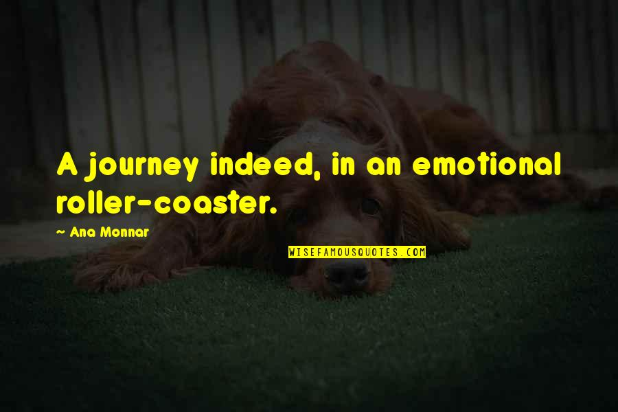 Ana Monnar Quotes By Ana Monnar: A journey indeed, in an emotional roller-coaster.