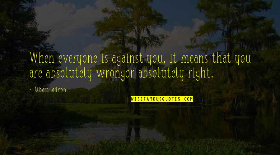 Ana Parast Quotes By Albert Guinon: When everyone is against you, it means that