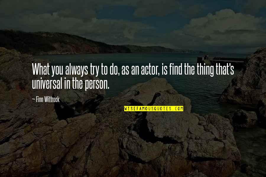 Ana Parast Quotes By Finn Wittrock: What you always try to do, as an