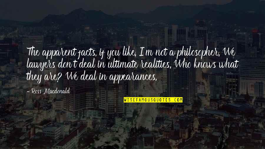 Ana Parast Quotes By Ross Macdonald: The apparent facts, if you like. I'm not