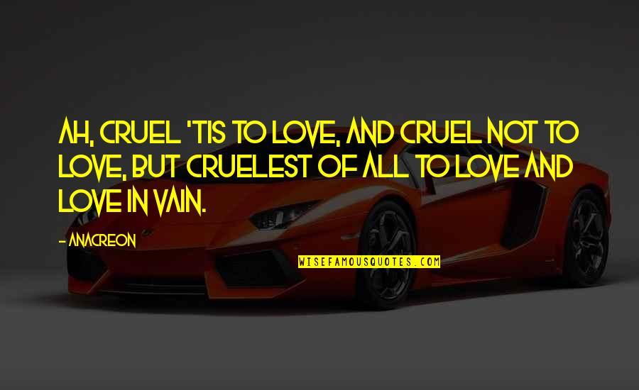 Anacreon Quotes By Anacreon: Ah, cruel 'tis to love, And cruel not