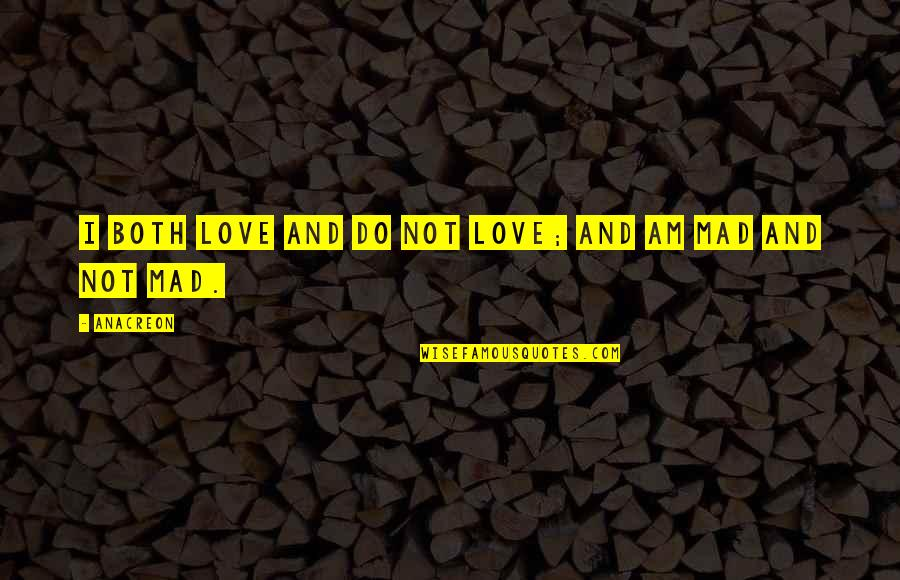 Anacreon Quotes By Anacreon: I both love and do not love; and
