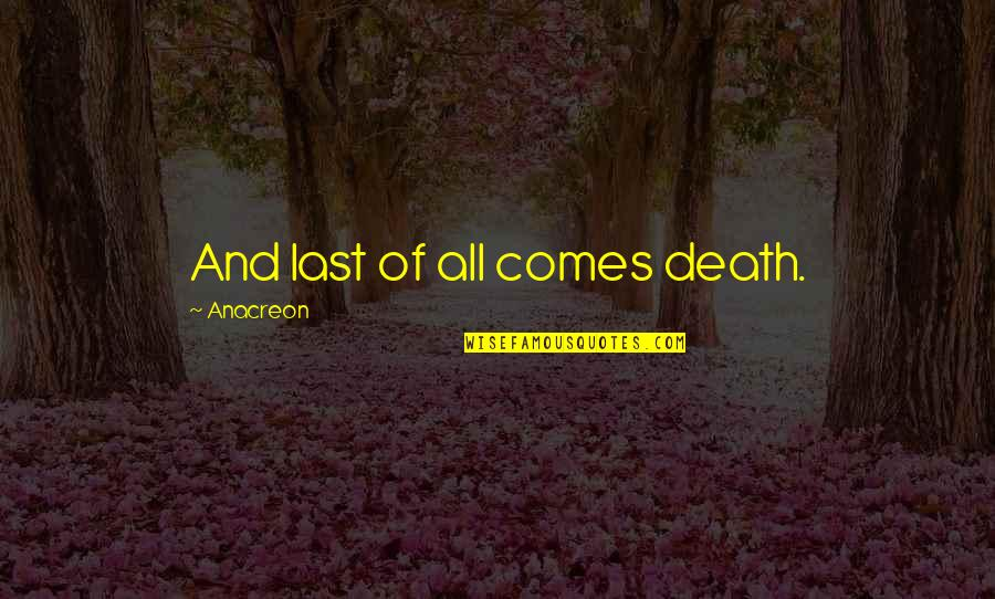 Anacreon Quotes By Anacreon: And last of all comes death.
