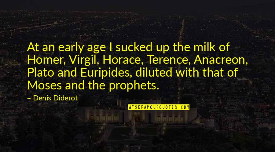 Anacreon Quotes By Denis Diderot: At an early age I sucked up the