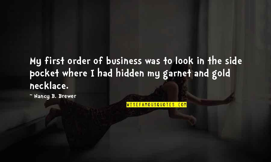 Anacreon Quotes By Nancy B. Brewer: My first order of business was to look